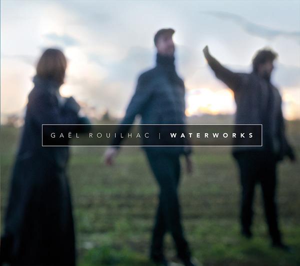 Waterworks de Gaël Rouilhac